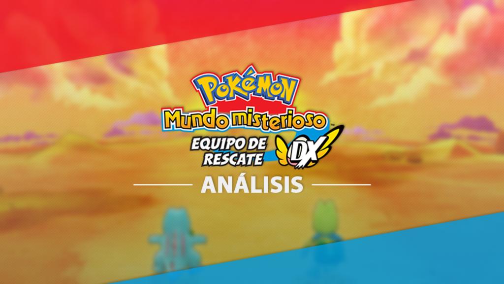 Análisis: Pokémon Mundo Misterioso: Equipo de Rescate DX