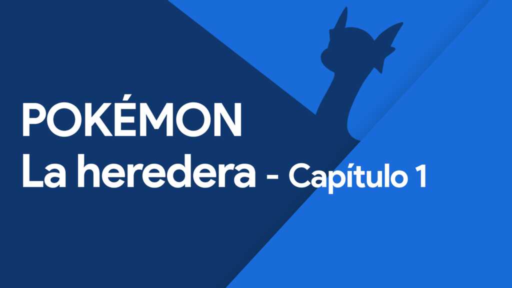 Pokémon: La Heredera – Capítulo 1