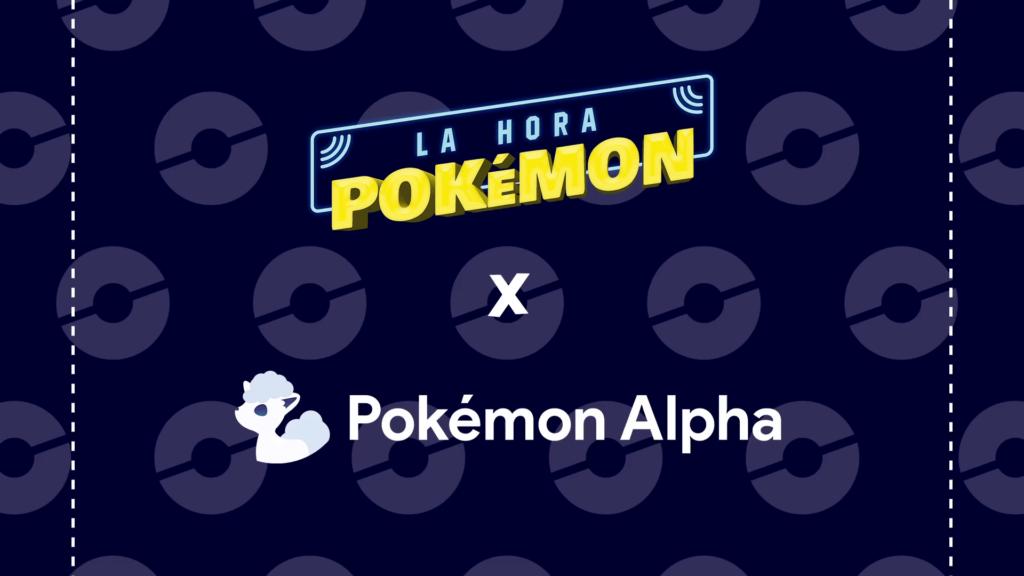 Pokémon Alpha inicia una nueva colaboración con el podcast La hora Pokémon