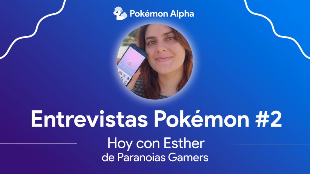 Entrevistando a gente de la comunidad Pokémon, hoy con Esther de Paranoias Gamers