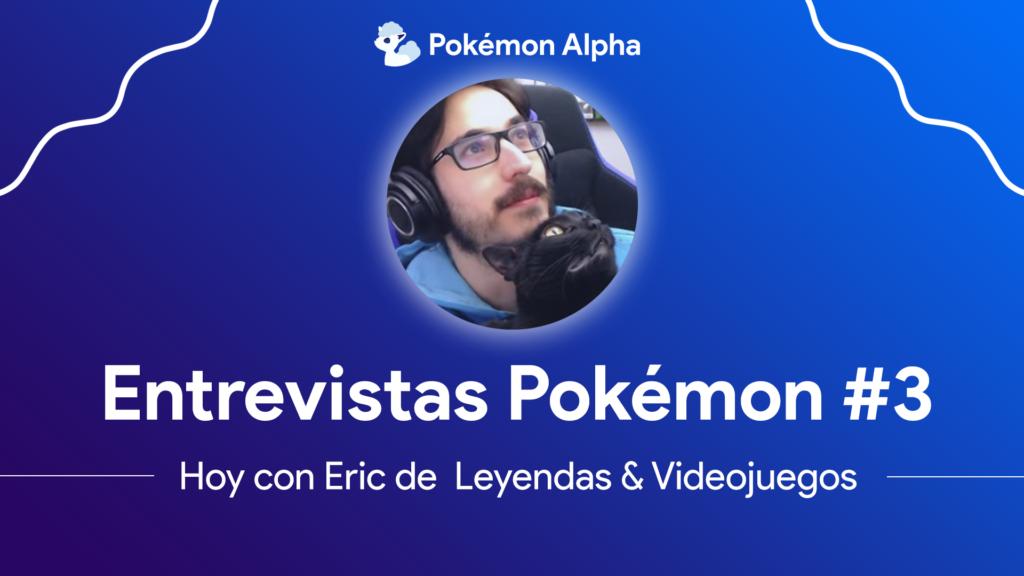 Entrevistas Pokémon, hoy con Eric Rodríguez de Leyendas & Videojuegos
